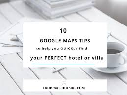 Google Maps Help 10 Ways Google Maps Tips Can Help You Find Your Next Holiday