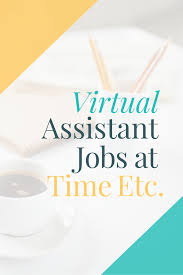 4 virtual assistant opportunities at time etc work from home
