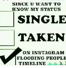 Single Taken Meme - since u want to knot my status single taken on instagram flooding