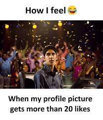 Patel Meme - how i feel when my profile picture gets more than 20 likes funny