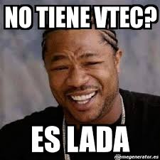 Vtec Meme - meme yo dawg no tiene vtec es lada 1378217