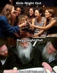 Girls Night Out Meme - reddit dota 2 on twitter girls night vs guys night out https t