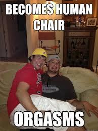 Gay Friend Meme - becomes human chair orgasms good guy gay friend quickmeme