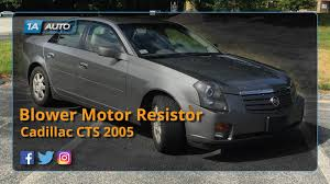 cts 03 cadillac how to replace install blower motor resistor cadillac cts 03 07