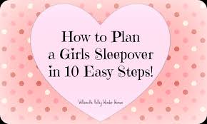 how to plan a girls sleepover slumber party in 10 easy steps