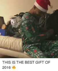 best gifts of 2016 25 best memes about this is the best gift this is the best