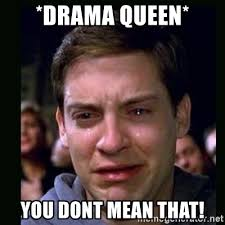 Drama Queen Meme - drama queen you dont mean that crying peter parker meme