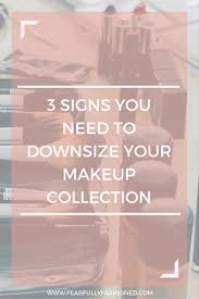 3 signs you need to downsize your makeup collection