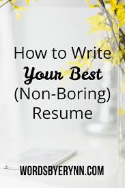 how to write your best non boring resume wordsbyerynn