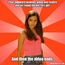 Perfect Girlfriend Meme - that awkward moment when you realize you ve found the perfect girl
