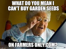 Farmers Only Meme - it s not that kind of shopping grandma imgflip