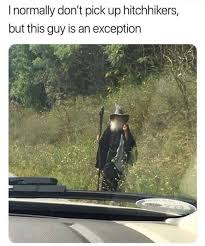 Pick Up Guy Meme - i normally don t pick up hitchhikers but this guy is an exception
