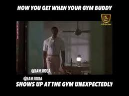Gym Buddies Meme - when your gym buddy unexpectedly shows up at the gym youtube