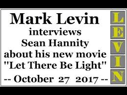 hannity movie let there be light mark levin interviews sean hannity about his new movie let there be
