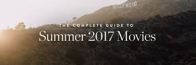 the complete guide to summer 2017 movies purewow