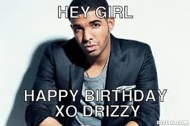 Hey Girl Meme Maker - birthday drake meme generator hey girl happy birthday xo drizzy