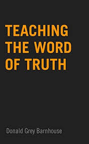 teaching word of truth by donald grey barnhouse