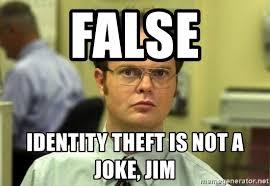 Identity Theft Meme - false identity theft is not a joke jim dwight meme meme generator