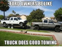 Ford Owner Memes - ford owners be like truck does good towing org be like meme on