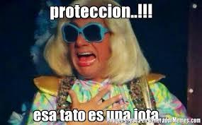 Tato Meme - proteccion esa tato es una jota meme de maniguis impaktada