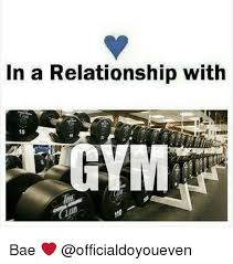 Gym Relationship Memes - in a relationship with 15 bae bae meme on me me