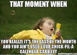 Chick Fil A Meme - that moment when you realize it s the last of the month and you