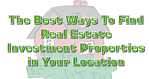 the best ways to find real estate investment properties in your