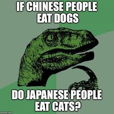 Chinese People Meme - if chinese people eat dogs do japanese people eat cats meme