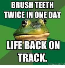 Brushing Teeth Meme - brush teeth twice in one day life back on track meme on esmemes com
