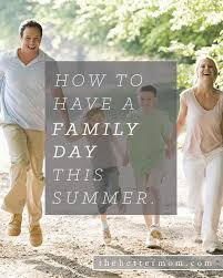 how to a family day this summer the better