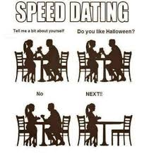 Speed Dating Meme - speed dating tell me a bit about yourself do you like halloween no