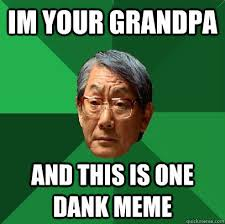 Appropriate Memes - high expectations asian grandpa dank memes know your meme