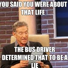 Jaide Meme - you said you were about that life the bus driver determined that to