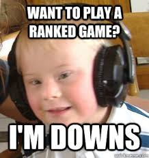 Im A Dj Meme - want to play a ranked game i m downs down syndrome dj quickmeme
