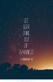 light in the darkness verse let the light shine out of the darkness bible quotes on