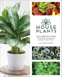 indoor plans houseplants the complete guide to choosing growing and caring for