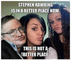 Stephen Meme - stephen hawking is in a better place now black holes duck duck
