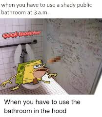 Public Bathroom Meme - when you have to use a shady public bathroom at 3 a m when you have