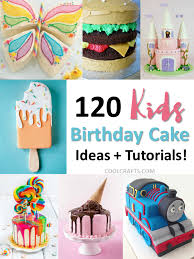 kids birthday cakes 120 ideas designs u0026 recipes