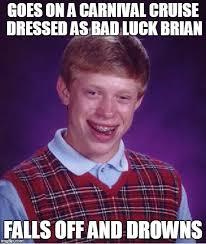 Carnival Cruise Meme - bad luck brian meme imgflip