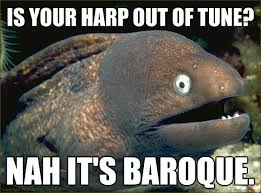 Harp Meme - is your harp out of tune nah it s baroque bad joke eel quickmeme