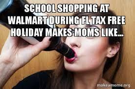 Shopping Meme - school shopping at walmart during fl tax free holiday makes moms