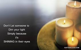 light a candle for someone don t let someone dim your light simply because it s shining in