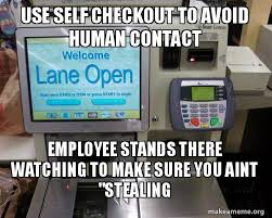 Self Checkout Meme - use self checkout to avoid human contact employee stands there