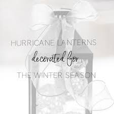 Lanterns Decorated For Christmas by Hurricane Lanterns Decorated For Winter Personally Andrea