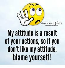 Awesome Meme Quotes - awesome quotes wwwawesomequotes4ucom my attitude isaresult of your