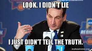 Lie Memes - look i didn t lie i just didn t tell the truth make a meme