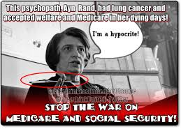 Ayn Rand Meme - this psychopath ayn rand had lung cancer and accepted welfare and