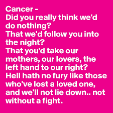 Lost Loved Ones To Cancer Cancer Did You Really Think We D Do Nothing That We D Follow You