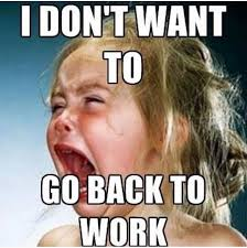 Back To Work Meme - i don t want to go back to work etc pinterest humor memes